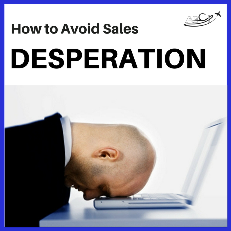 How to Avoid Desperation in Aviation Sales