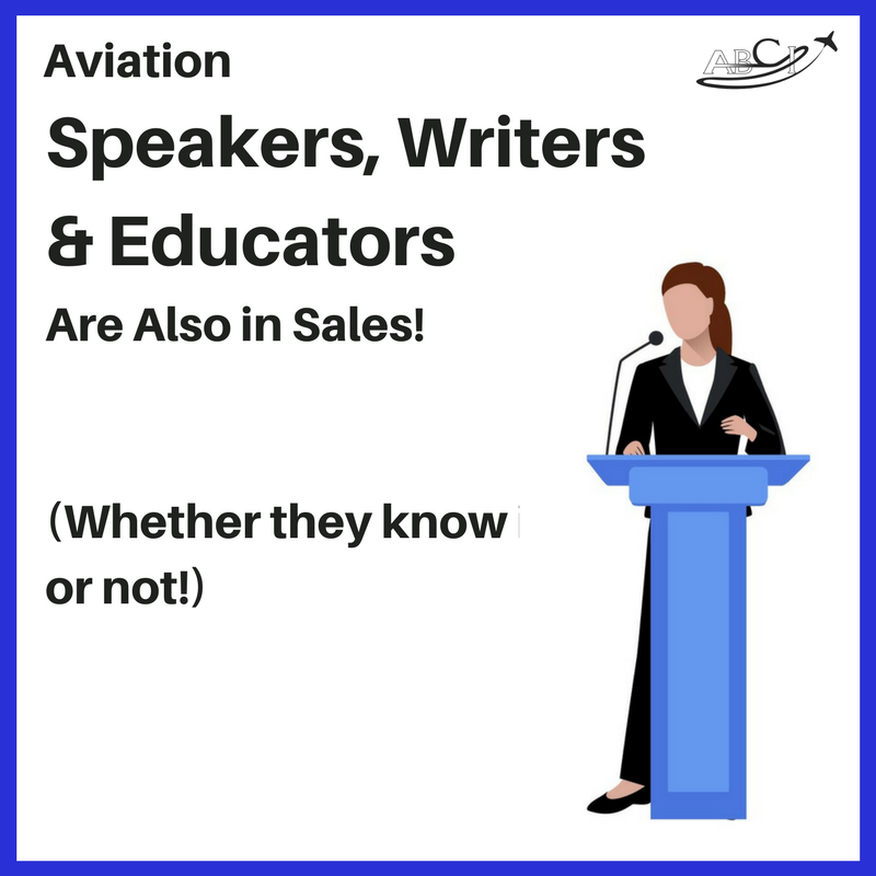 Aviation Writers, Speakers and Educators are also Salespeople!