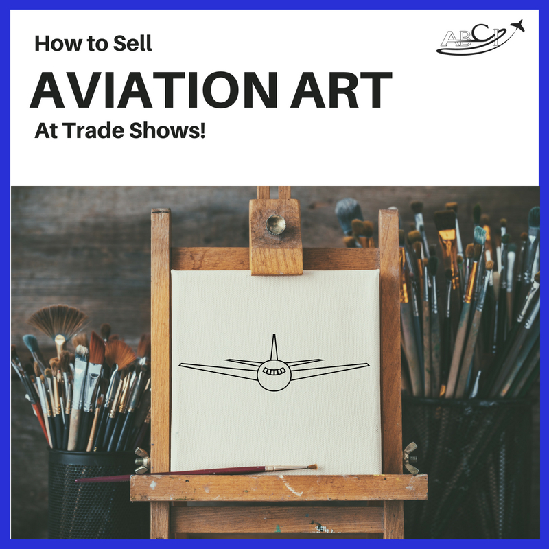 How to sell aviation art at a trade show.